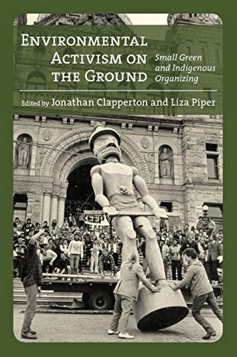 Environmental Activism on the Ground: Small Green and Indigenous Organizing (Canadian History and ()