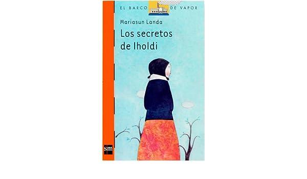 Los secretos de Iholdi (eBook-ePub) (Barco de Vapor Naranja nº 194) (Spanish Edition) - Kindle edition by Mariasun Landa Etxebeste, Elena Odriozola ...