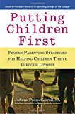 Putting Children First: Proven Parenting Strategies for Helping Children Thrive Through Divorce