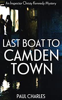 Last Boat To Camden Town (The Christy Kennedy Mysteries Book 1) by [Charles, Paul]