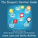 The Blogger's Survival Guide: Tips and Tricks for Parent Bloggers, Wordsmiths, and Enthusiasts | Lexie Lane,Becky McNeer