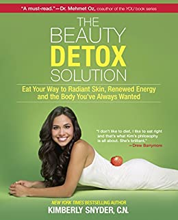 The Beauty Detox Solution: Eat Your Way to Radiant Skin, Renewed Energy and the Body You've Always Wanted by [Snyder, Kimberly]