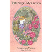 Tottering In My Garden: A Gardener's Memoir