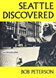 Seattle Discovered, Bob Peterson, 0914842137