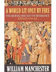 A World Lit Only by Fire: The Medieval Mind and the Renaissance - Portrait of an Age