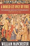 img - for A World Lit Only by Fire: The Medieval Mind and the Renaissance: Portrait of an Age book / textbook / text book