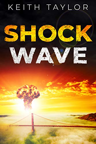 Shock Wave: A Post Apocalyptic Survival Thriller (Jack Archer Post Apocalyptic Survival Series Book 2) by [Taylor, Keith ]