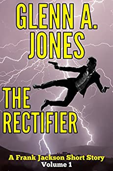 The Rectifier: Volume 1 (A Frank Jackson Short Story) by [Jones, Glenn A.]