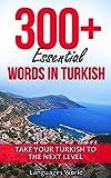 Learn Turkish: 300+ Essential Words In Turkish - Learn Words Spoken In Everyday Turkey (Speak Turkish, Turkey, Fluent, Turkish Language): Forget pointless phrases, Improve your vocabulary