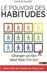 Le pouvoir des habitudes : Changer un rien pour tout changer par Duhigg
