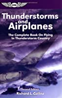 Thunderstorms and Airplanes: The First Complete Book on Flying in Relation to Thunderstorms (General Aviation Reading series)