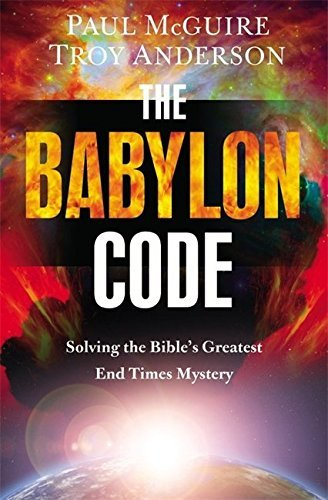 The Babylon Code: Solving the Bible's Greatest End-Times Mystery by Paul McGuire (2015-10-06)