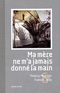 Ma mère ne m'a jamais donné la main par Thierry Magnier