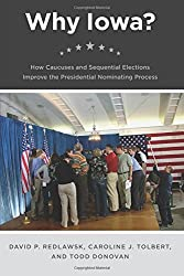 Why Iowa? - How Caucuses and Sequential Elections Improve the Presidential Nominating Process