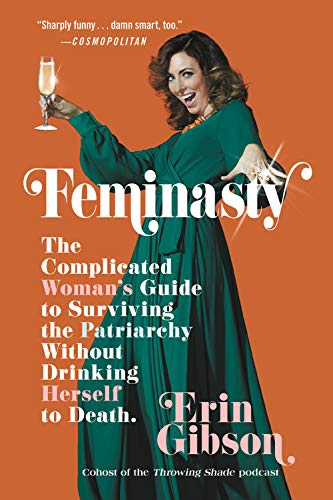 Feminasty  The Complicated Woman's Guide To Surviving The Patriarchy Without Drinking Herself To Death