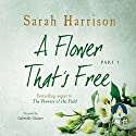 A Flower That's Free : Part One Audiobook by Sarah Harrison Narrated by Gabrielle Glaister