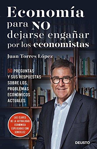 Economía para no dejarse engañar por los economistas por Juan Torres López