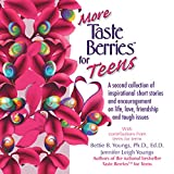 More Taste Berries for Teens: Inspirational Short Stories and Encouragement on Life, Love, Friendship and Tough Issues: Taste Berries Series