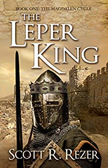 The Leper King (The Magdalen Cycle Book 1) by [Rezer, Scott R.]
