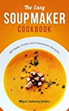 The Easy Soup Maker Cookbook: 40 Tasty, Fresh and Convenient Recipes (Soup Diet, Soup Cleanse)