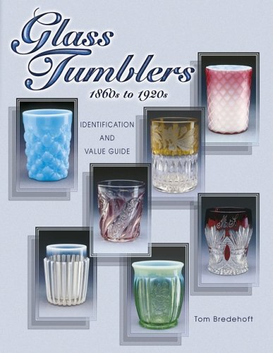 Glass Tumblers: 1860s to 1920s Identification and Value Guide
