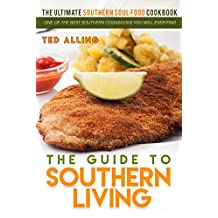 The Guide to Southern Living - The Ultimate Southern Soul Food Cookbook: One of the Best Southern Cookbooks You Will Ever Find