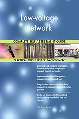 Low-voltage network All-Inclusive Self-Assessment - More than 670 Success Criteria, Instant Visual Insights, Comprehensive Spreadsheet Dashboard, Auto-Prioritized for Quick Results