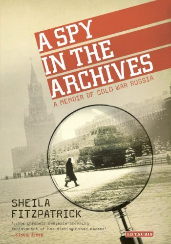 Read Online A Spy in the Archives: A Memoir of Cold War Russia by Fitzpatrick, Sheila (2013) Hardcover pdf