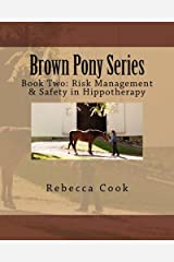 Brown Pony Series: Book Two: Risk Management & Safety in Hippotherapy (Volume 2) Paperback