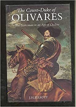 The Count-Duke of Olivares: Statesman in an Age of Decline by J. H. Elliott (1986-07-01)