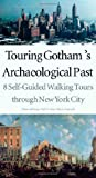 Touring Gotham's Archaeological Past, Diana diZerega Wall and Anne-Marie E. Cantwell, 0300103883