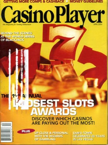 Casino Player April 2004 Loosest Slots Awards, Getting More Comps & Cashback, Up Close & Personal with the Wizards of Gambling, Behind the Scenes at the World Series of Blackjack