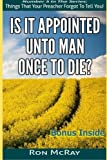 Is It Appointed Unto Man Once To Die? (Things That Your Preacher Forgot To Tell You!) (Volume 5)