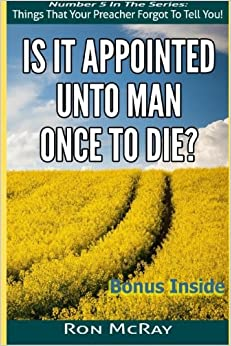 Book Is It Appointed Unto Man Once To Die?: Volume 5 (Things That Your Preacher Forgot To Tell You!)
