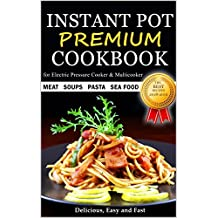 Instant Pot Cookbook - PREMIUM - The Best Recipes 2018 - 2019 - Soups Meat Pasta Sea Food - Delicious Easy and Fast - for Electric Pressure Cooker and Multicooker