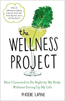 The Wellness Project: How I Learned to Do Right by My Body, Without Giving Up My Life by [Lapine, Phoebe]