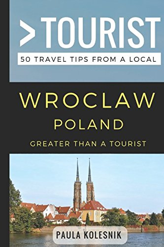 Greater Than a Tourist- Wroclaw Poland: 50 Travel Tips from a Local