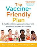 img - for The Vaccine-Friendly Plan: Dr. Paul's Safe and Effective Approach to Immunity and Health-from Pregnancy Through Your Child's Teen Years book / textbook / text book