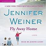 Fly Away Home: A Novel | Jennifer Weiner