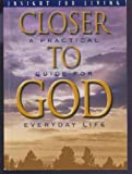 Closer to God : A Practical Guide for Everyday Life, Charles R. (Chuck) Swindoll, 1579723659