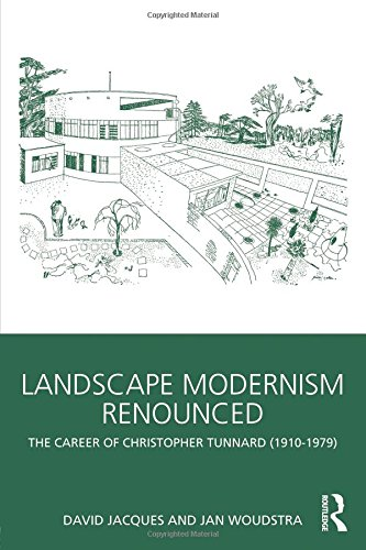 Landscape Modernism Renounced: The Career of Christopher Tunnard (1910-1979) by Routledge