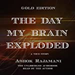 The Day My Brain Exploded: A True Story | Ashok Rajamani