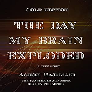 The Day My Brain Exploded: A True Story Audiobook