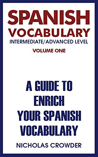 Spanish Vocabulary Intermediate/Advanced Level: A Guide To Enrich Your Spanish Vocabulary