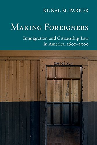 Making Foreigners: Immigration and Citizenship Law in America, 1600–2000 (New Histories of American Law)