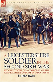 Book A Leicestershire Soldier in the Second Sikh War: Recollections of a Corporal of the 32nd Regiment of Foot in India 1848-49