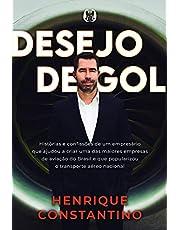 Desejo de Gol: Histórias e confissões de um empresário que ajudou a criar uma das maiores empresas de aviação do Brasil e que popularizou o transporte aéreo nacional