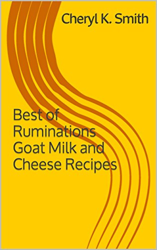 Best of Ruminations Goat Milk and Cheese Recipes: 2nd Edition (Goat Cheese Recipes compare prices)