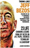 Think Like Jeff Bezos: Making of an E-commerce Business Mammoth from Yesterday for Tomorrow; 23 Life Changing Lessons from Jeff Bezos on Life, People, Business, Technology and Leadership