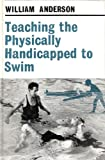 Teaching the Physically Handicapped to Swim, William Anderson, 057108236X
